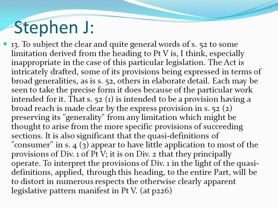 Stephen J: 13. To subject the clear and quite general words of s. 52 to some limitation derived from the heading to Pt V is, I think, especially inapp