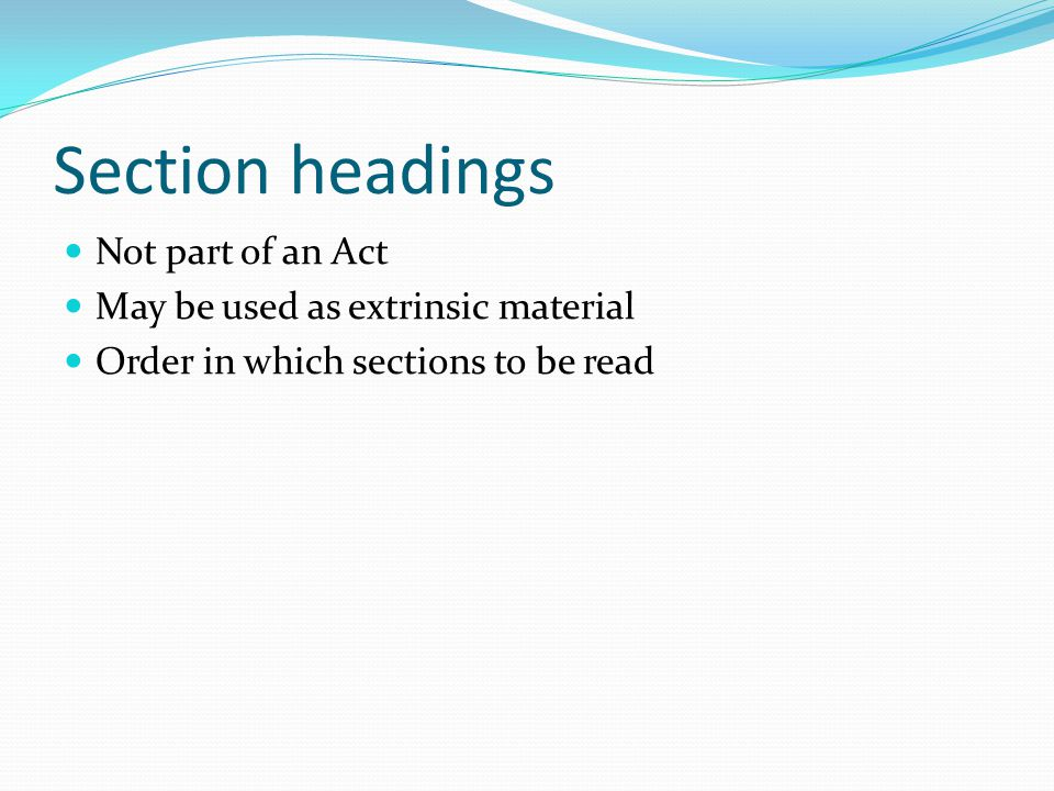 Section headings Not part of an Act May be used as extrinsic material Order in which sections to be read