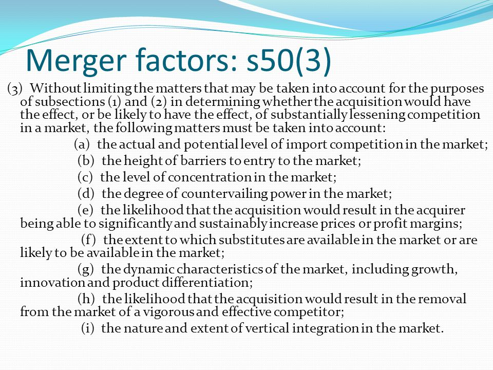 Merger factors: s50(3) (3) Without limiting the matters that may be taken into account for the purposes of subsections (1) and (2) in determining whet