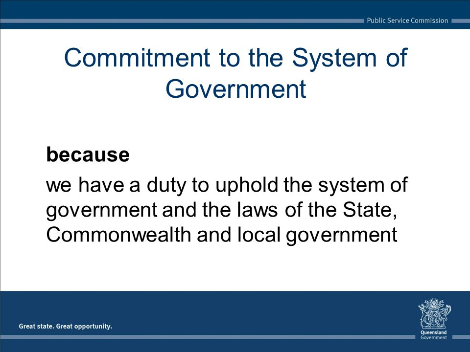 Commitment to the System of Government because we have a duty to uphold the system of government and the laws of the State, Commonwealth and local government