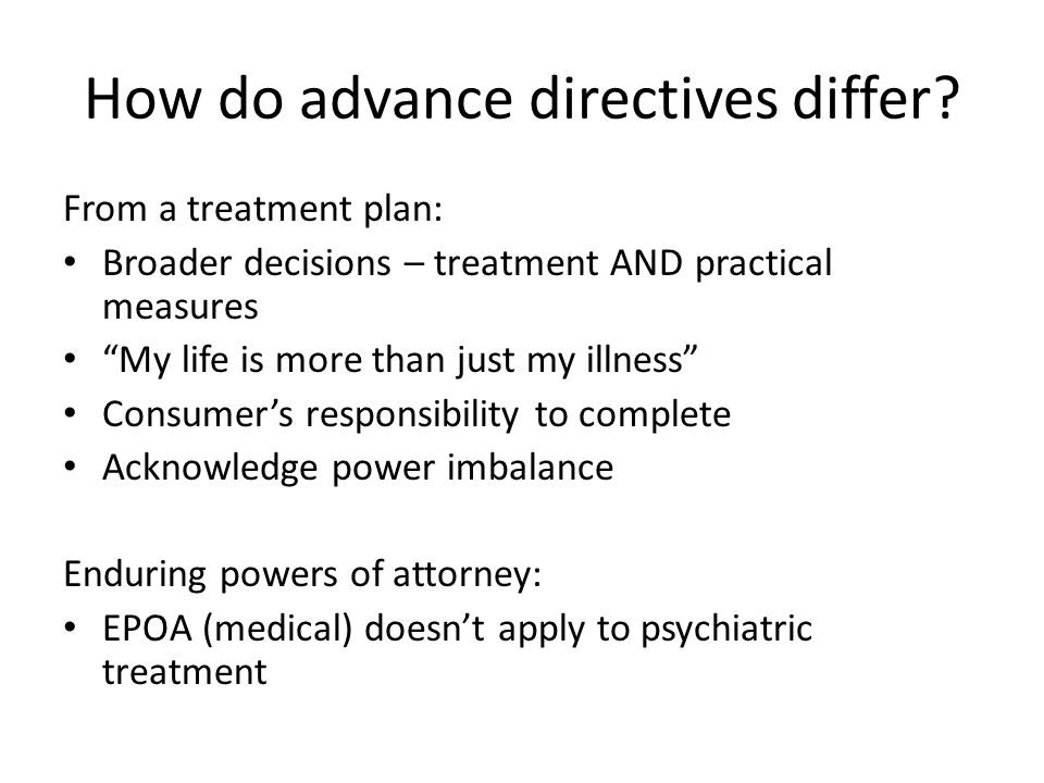De-mystifying advance directives Overseas studies - Clinical utility ADs not used to refuse all treatment People are well-informed about treatment options Treatment preferences reasonable Reduced need for hospitalisation / coercion Reduced cost