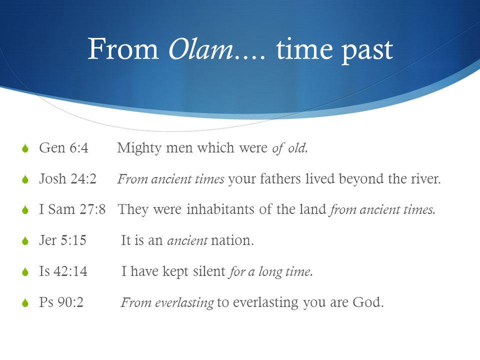 From Olam....time past  Gen 6:4Mighty men which were of old.