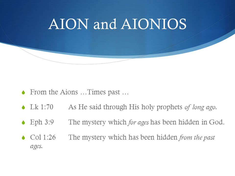 AION and AIONIOS  From the Aions …Times past …  Lk 1:70 As He said through His holy prophets of long ago.
