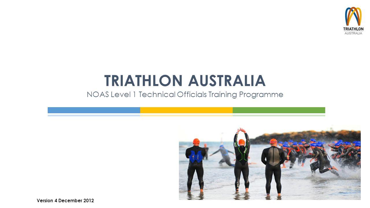 TRIATHLON AUSTRALIA NOAS Level 1 Technical Officials Training Programme Version 4 December 2012