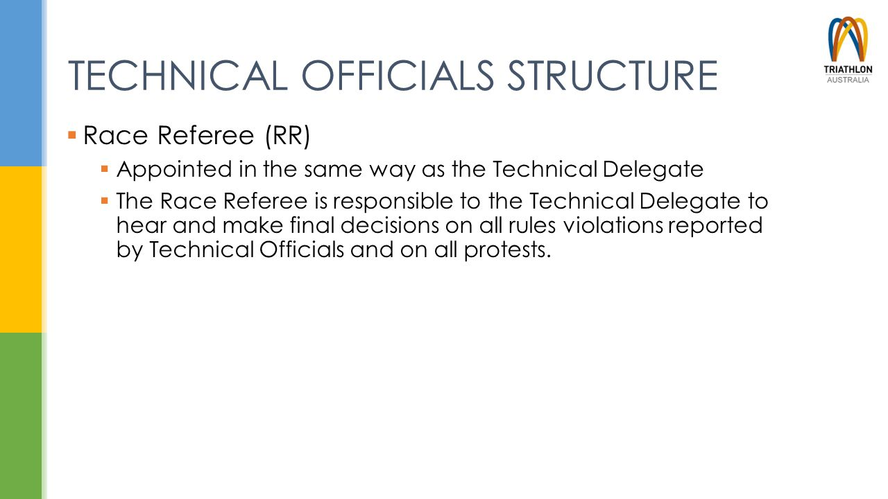 TECHNICAL OFFICIALS STRUCTURE  Race Referee (RR)  Appointed in the same way as the Technical Delegate  The Race Referee is responsible to the Techn
