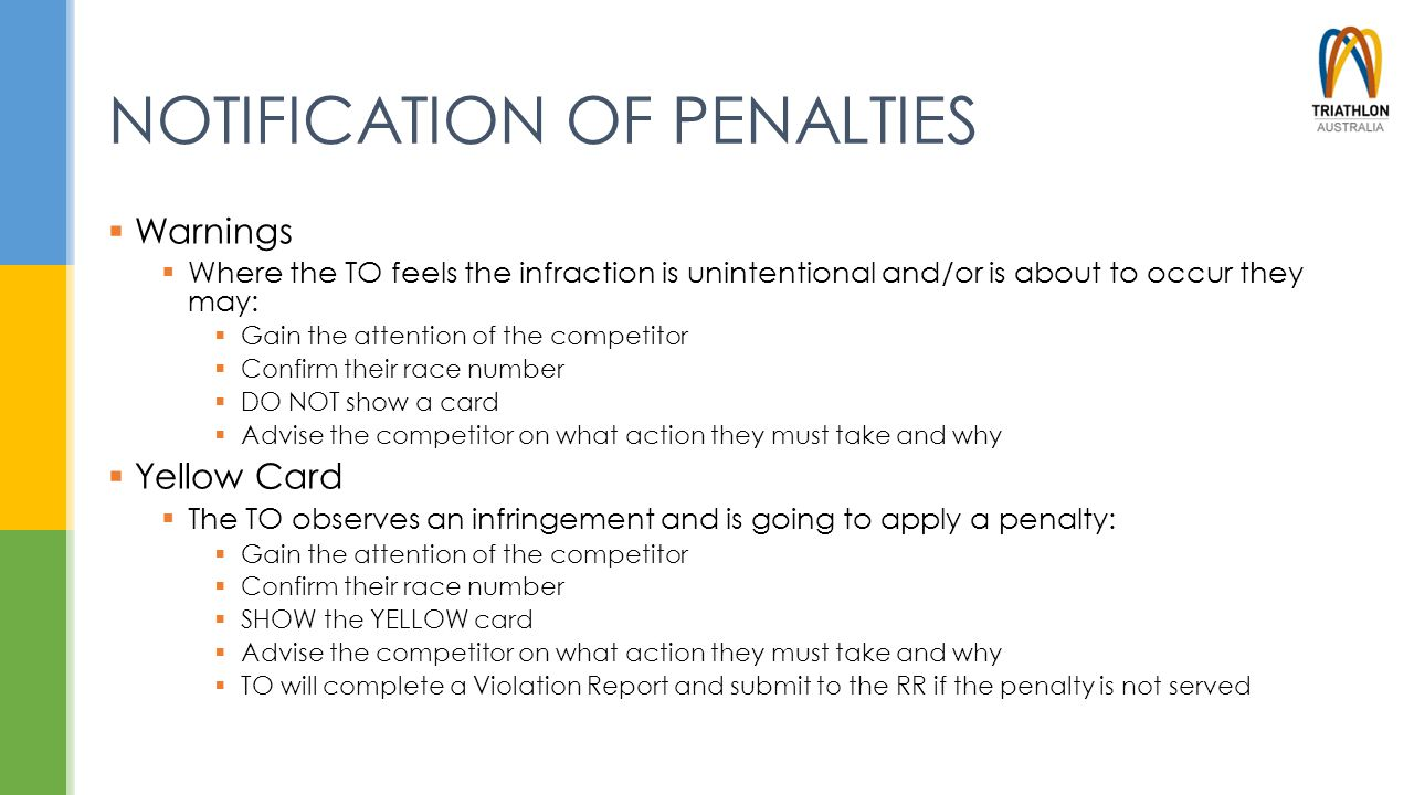 NOTIFICATION OF PENALTIES  Warnings  Where the TO feels the infraction is unintentional and/or is about to occur they may:  Gain the attention of t