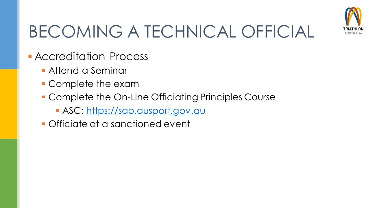 BECOMING A TECHNICAL OFFICIAL  Accreditation Process  Attend a Seminar  Complete the exam  Complete the On-Line Officiating Principles Course  AS