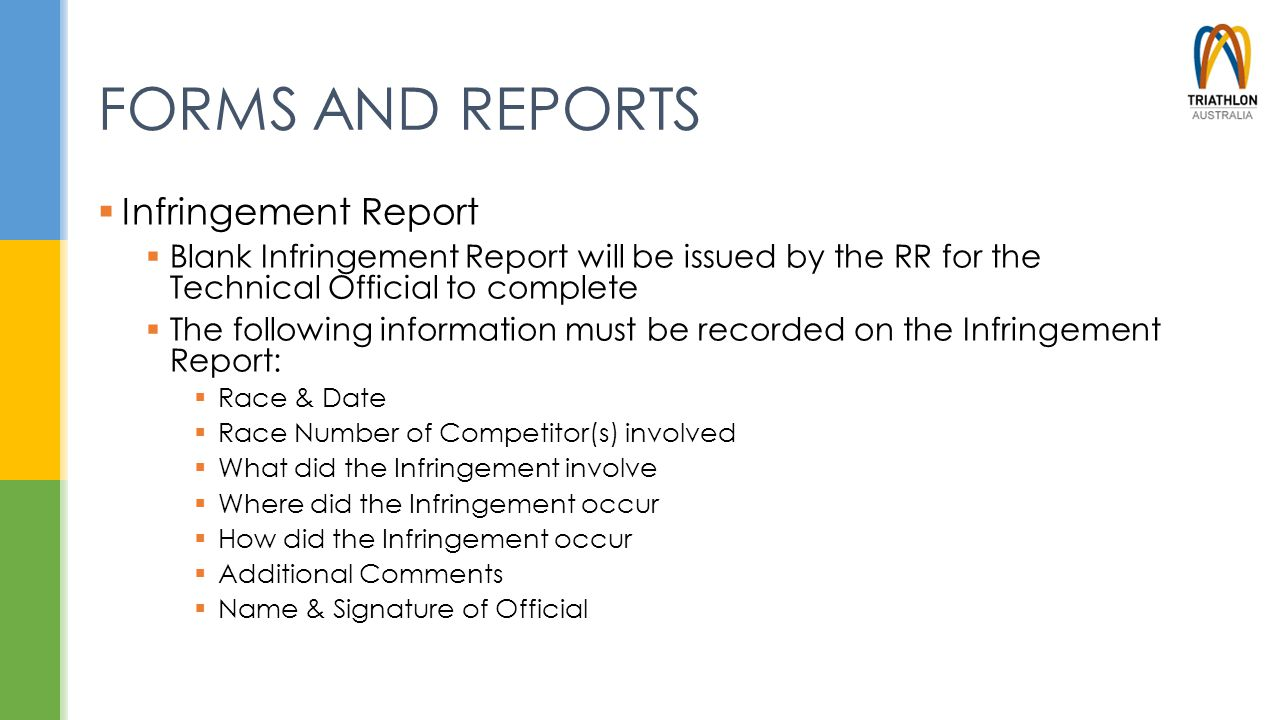 FORMS AND REPORTS  Infringement Report  Blank Infringement Report will be issued by the RR for the Technical Official to complete  The following in