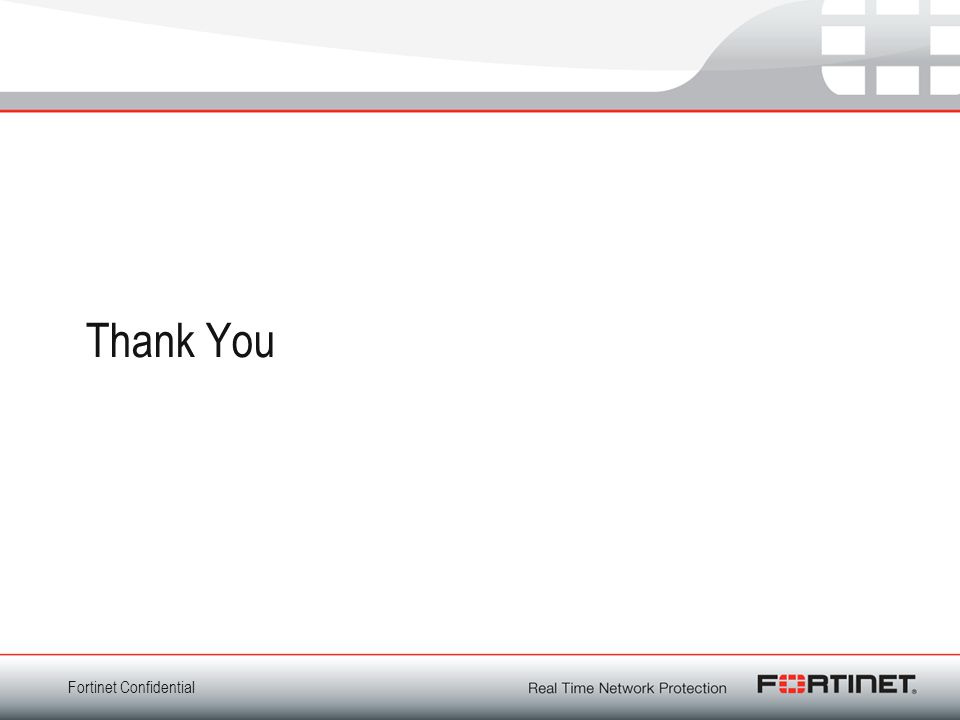 Fortinet Confidential Thank You