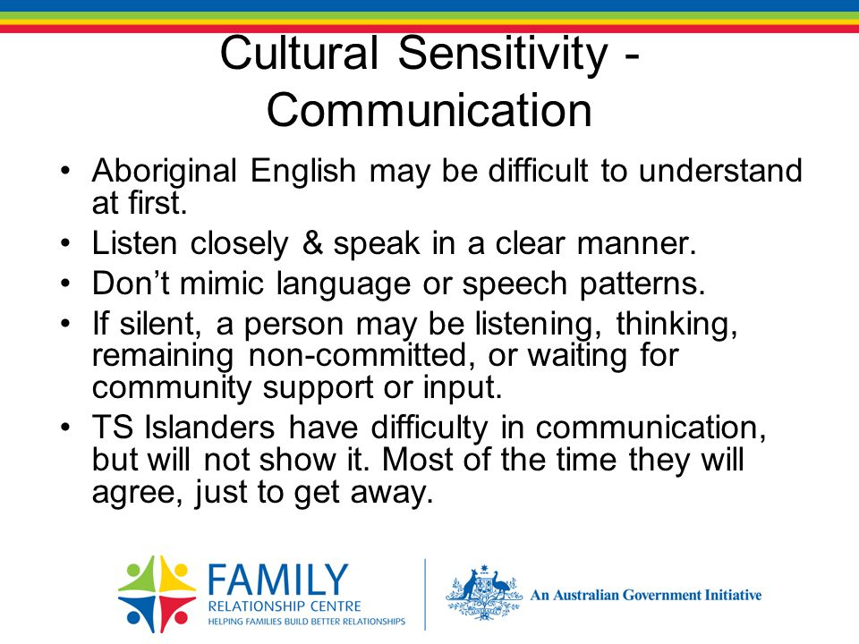 Cultural Sensitivity - Communication A person may not immediately express their own opinion.