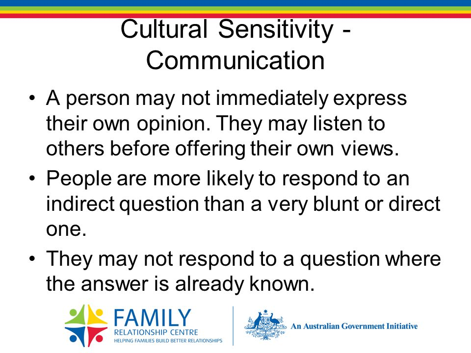 Cultural Sensitivity - Communication People may also prefer to defer to a more authoritative person.