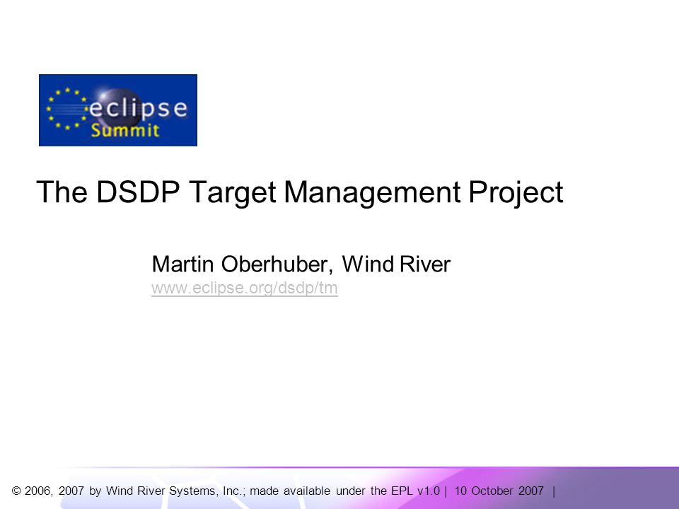 The DSDP-Target Management Project | © 2006, 2007 by Wind River Systems, Inc; made available under the EPL v1.0 2 Agenda  TM on Europa  Online Demo  TM 2.0 New Features  TM for Extenders  TM Future Planning