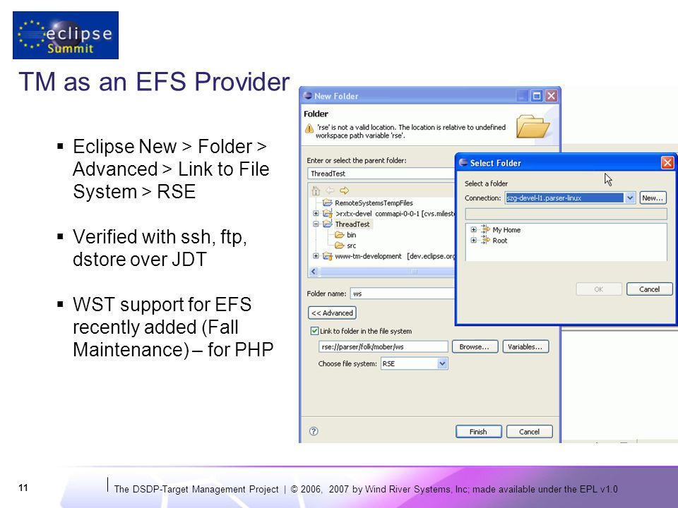 The DSDP-Target Management Project | © 2006, 2007 by Wind River Systems, Inc; made available under the EPL v TM as an EFS Provider  Eclipse New > Folder > Advanced > Link to File System > RSE  Verified with ssh, ftp, dstore over JDT  WST support for EFS recently added (Fall Maintenance) – for PHP