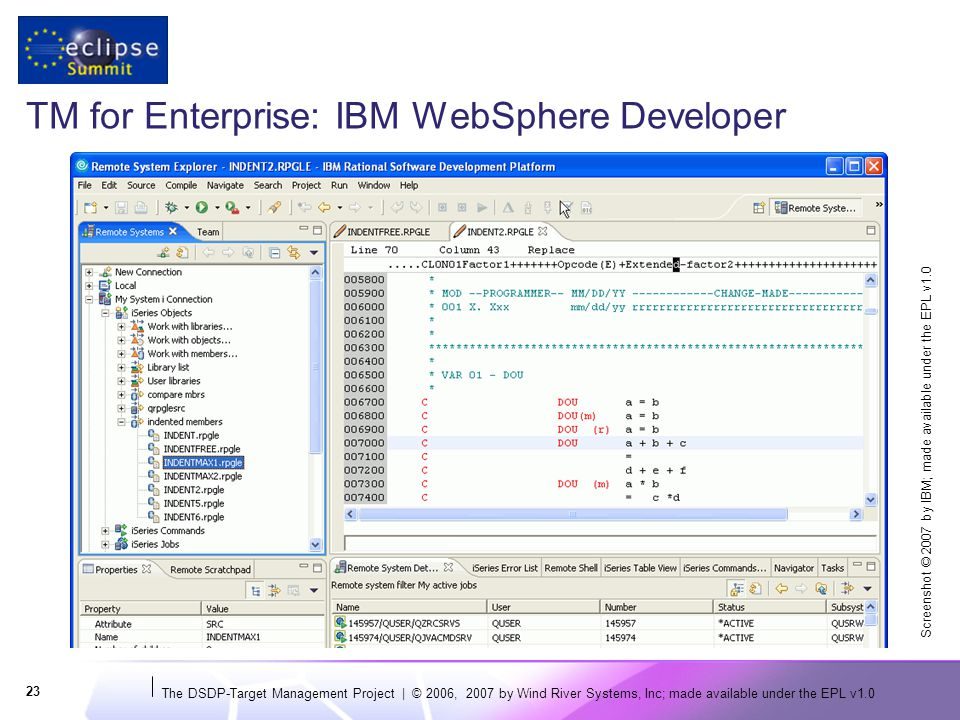 The DSDP-Target Management Project | © 2006, 2007 by Wind River Systems, Inc; made available under the EPL v TM for Enterprise: IBM WebSphere Developer Screenshot © 2007 by IBM; made available under the EPL v1.0