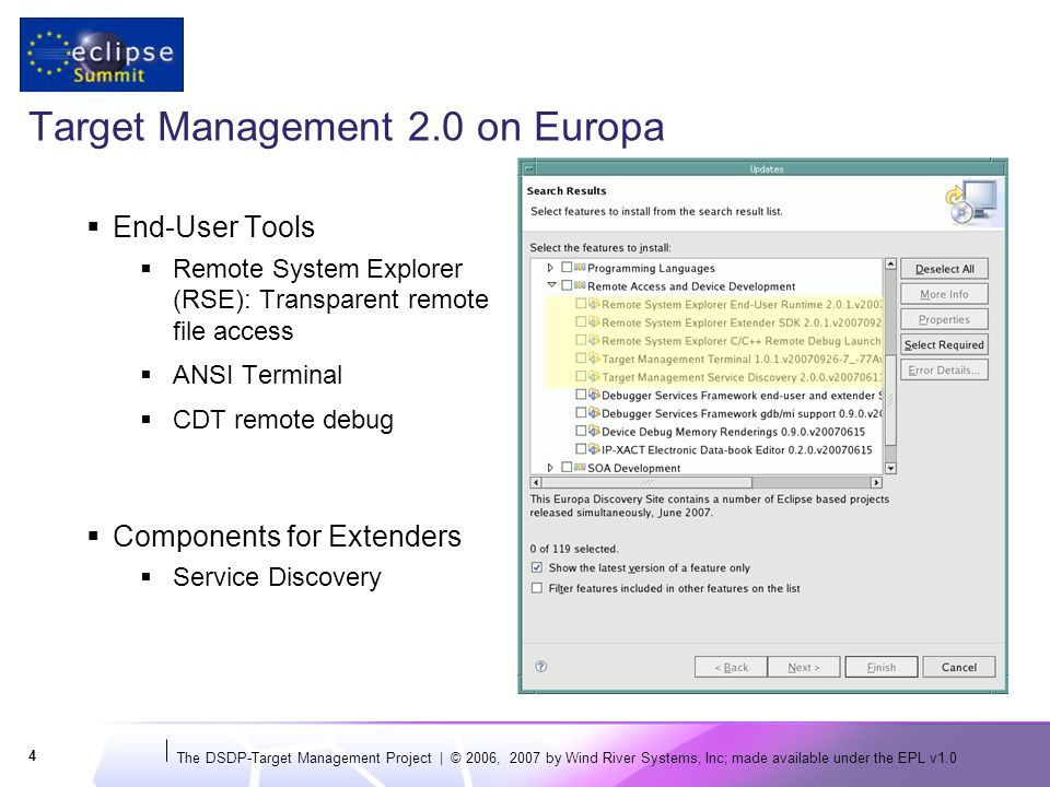The DSDP-Target Management Project | © 2006, 2007 by Wind River Systems, Inc; made available under the EPL v1.0 4 Target Management 2.0 on Europa  End-User Tools  Remote System Explorer (RSE): Transparent remote file access  ANSI Terminal  CDT remote debug  Components for Extenders  Service Discovery