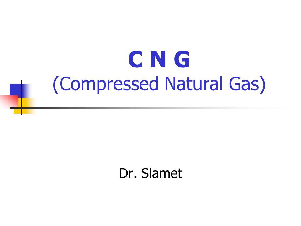 C N G (Compressed Natural Gas) Dr. Slamet