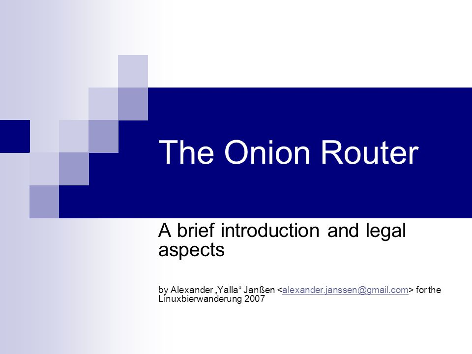 "The Onion Router A brief introduction and legal aspects by Alexander ""Yalla"" Janßen for the Linuxbierwanderung 2007alexander.janssen@gmail.com"