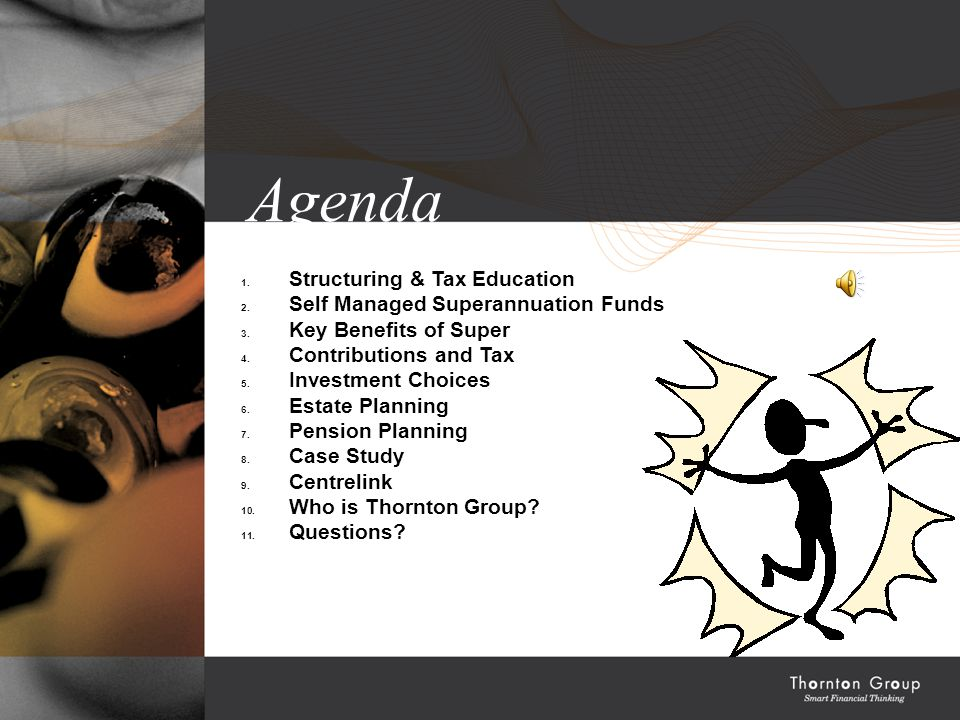 Agenda 1. Structuring & Tax Education 2. Self Managed Superannuation Funds 3.