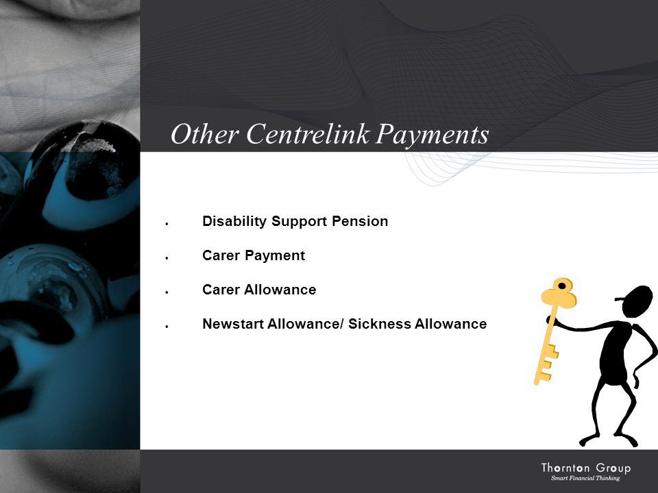 Other Centrelink Payments  Disability Support Pension  Carer Payment  Carer Allowance  Newstart Allowance/ Sickness Allowance