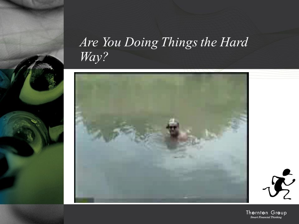 Are You Doing Things the Hard Way?