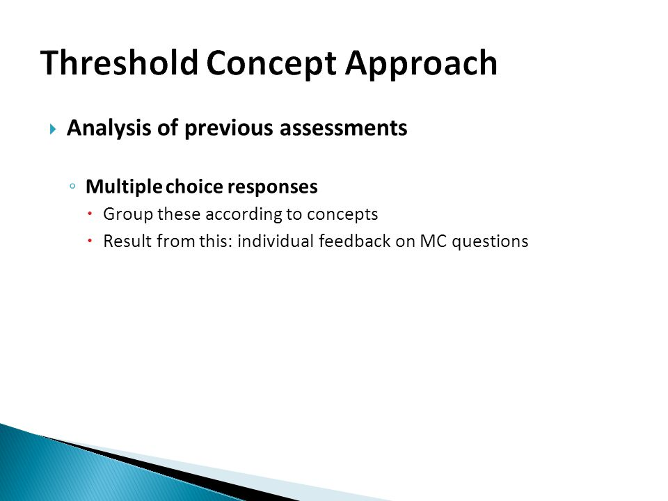  Analysis of previous assessments ◦ Multiple choice responses  Group these according to concepts  Result from this: individual feedback on MC questions