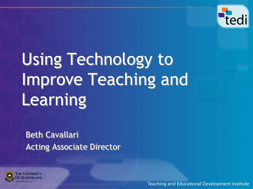 Using Technology to Improve Teaching and Learning Beth Cavallari Acting Associate Director Beth Cavallari Acting Associate Director