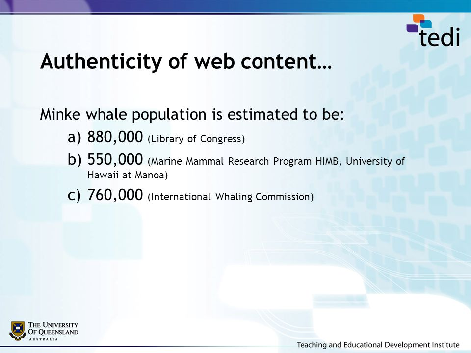 Authenticity of web content… Minke whale population is estimated to be: a)880,000 (Library of Congress) b)550,000 (Marine Mammal Research Program HIMB