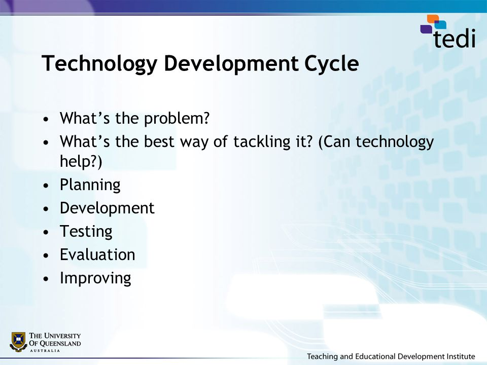 Technology Development Cycle What's the problem? What's the best way of tackling it? (Can technology help?) Planning Development Testing Evaluation Im