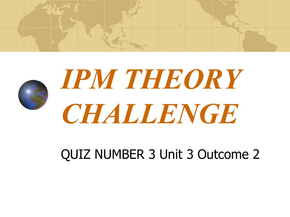 IPM THEORY CHALLENGE QUIZ NUMBER 3 Unit 3 Outcome 2