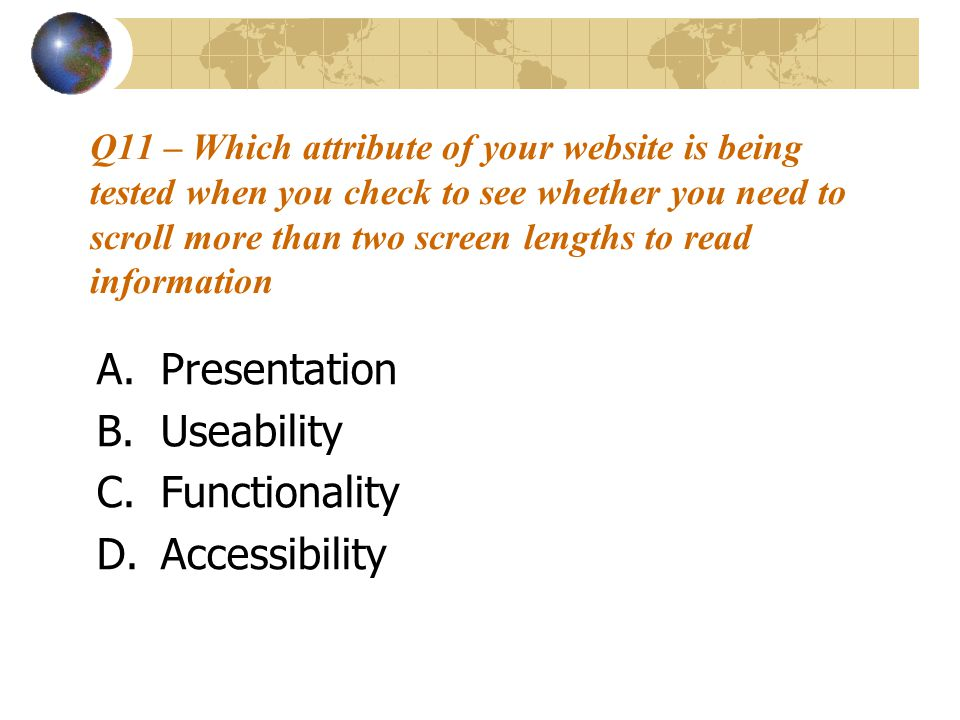 Q11 – Which attribute of your website is being tested when you check to see whether you need to scroll more than two screen lengths to read informatio