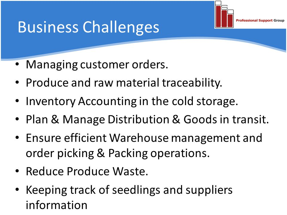 Business Challenges Managing customer orders. Produce and raw material traceability.