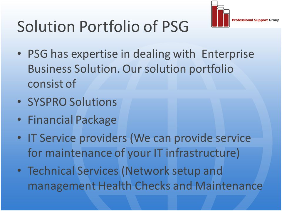 Solution Portfolio of PSG PSG has expertise in dealing with Enterprise Business Solution.