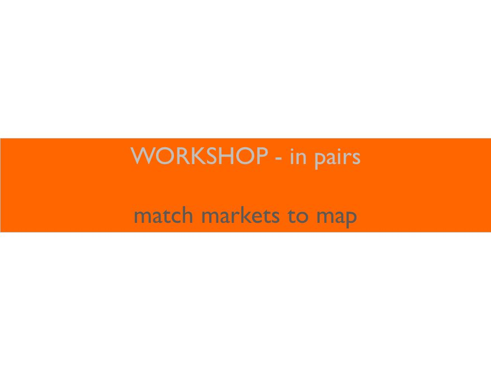 WORKSHOP - in pairs match markets to map