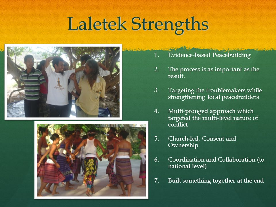 Laletek Strengths 1. 1.Evidence-based Peacebuilding 2.
