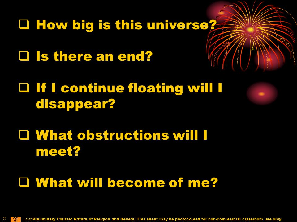 How big is this universe.  Is there an end.  If I continue floating will I disappear.