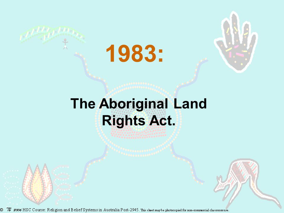 1983: The Aboriginal Land Rights Act.