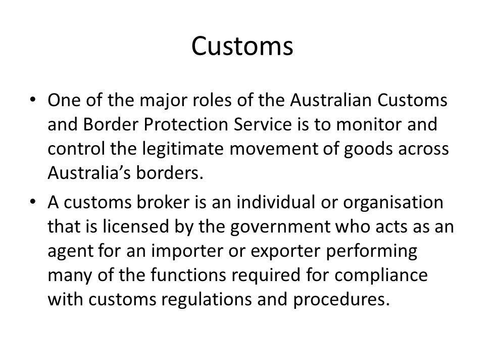 One of the major roles of the Australian Customs and Border Protection Service is to monitor and control the legitimate movement of goods across Australia's borders.