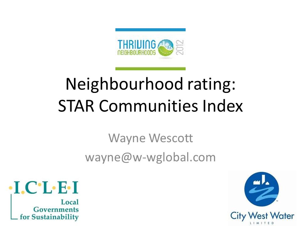 Neighbourhood rating: STAR Communities Index Wayne Wescott wayne@w-wglobal.com