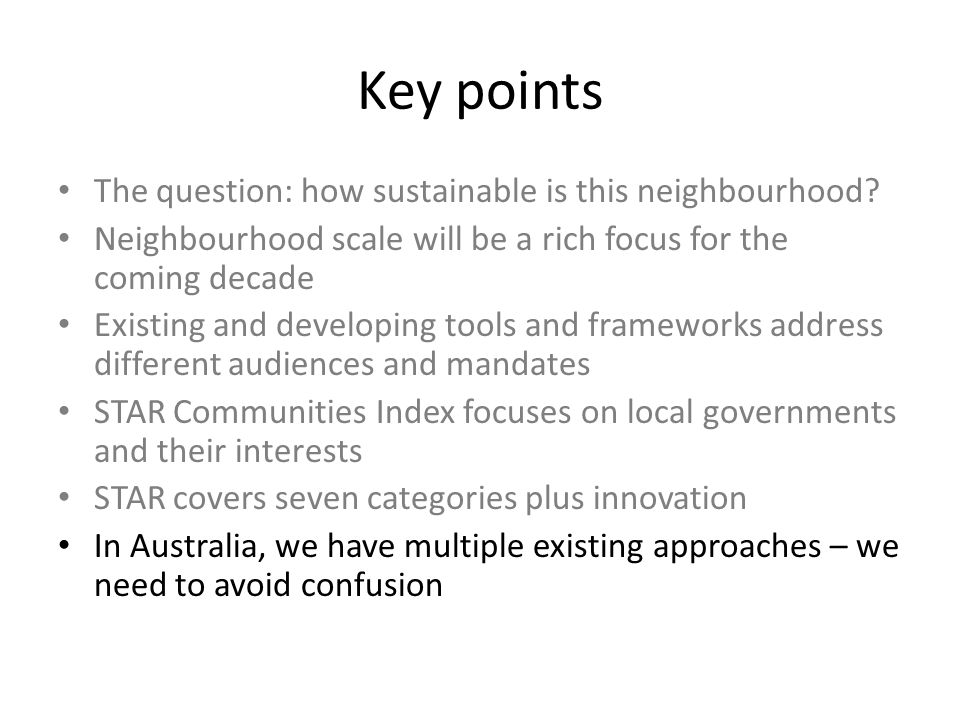 Key points The question: how sustainable is this neighbourhood? Neighbourhood scale will be a rich focus for the coming decade Existing and developing