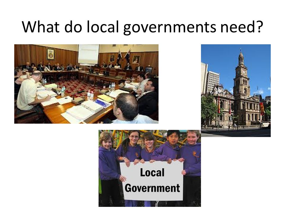 What do local governments need?