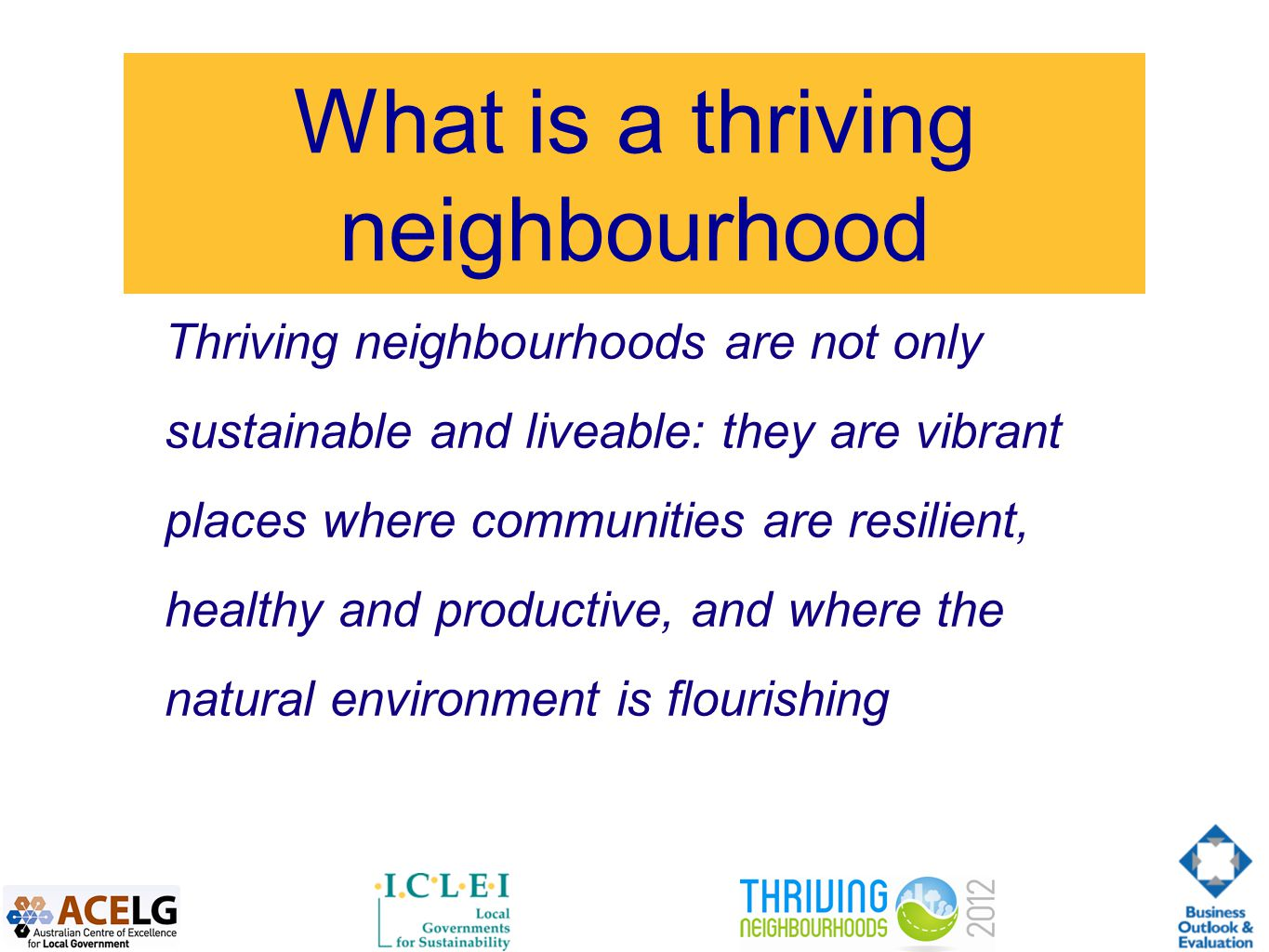 What is a thriving neighbourhood Thriving neighbourhoods are not only sustainable and liveable: they are vibrant places where communities are resilient, healthy and productive, and where the natural environment is flourishing