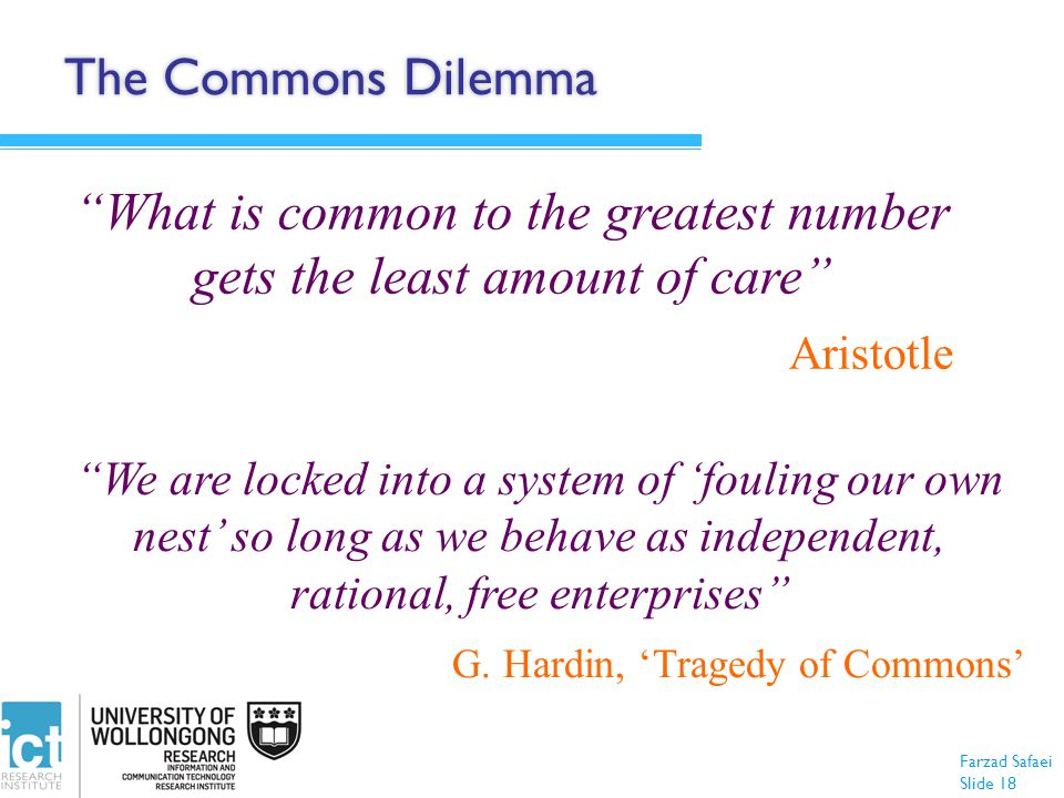 "Farzad Safaei Slide 18 ""What is common to the greatest number gets the least amount of care"" Aristotle The Commons Dilemma ""We are locked into a syste"