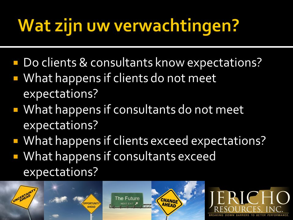  Do clients & consultants know expectations.  What happens if clients do not meet expectations.