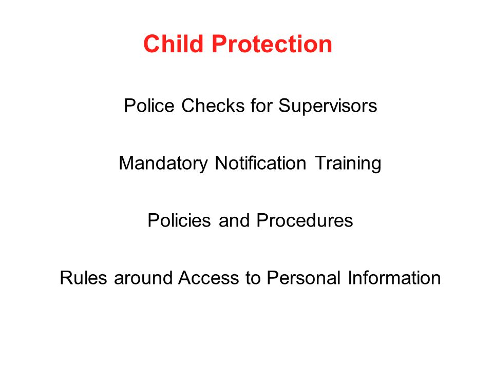 Child Protection Police Checks for Supervisors Mandatory Notification Training Policies and Procedures Rules around Access to Personal Information