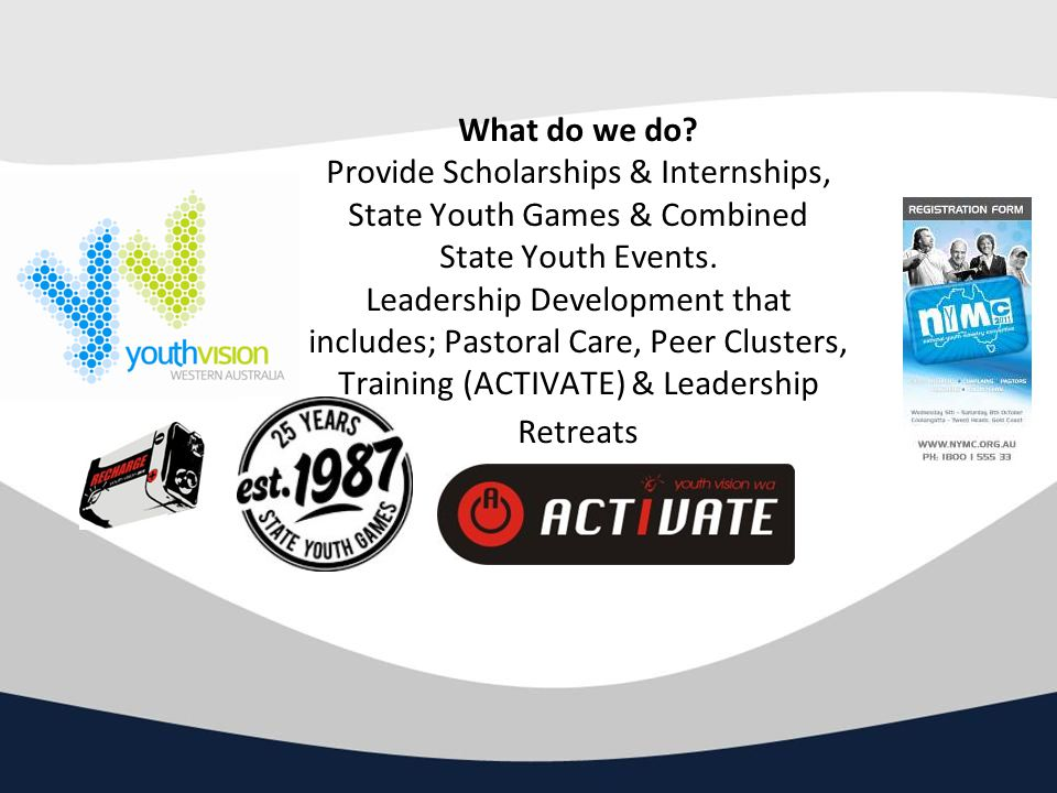 What do we do. Provide Scholarships & Internships, State Youth Games & Combined State Youth Events.