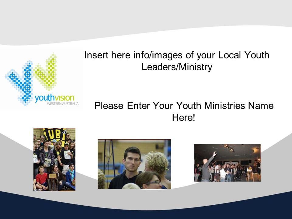 Insert here info/images of your Local Youth Leaders/Ministry Please Enter Your Youth Ministries Name Here!