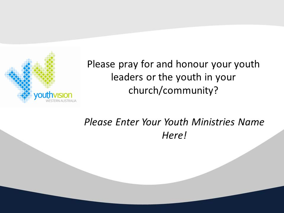Please pray for and honour your youth leaders or the youth in your church/community.