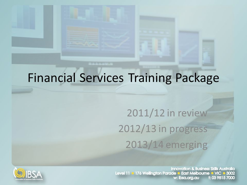 Financial Services Training Package 2011/12 in review 2012/13 in progress 2013/14 emerging