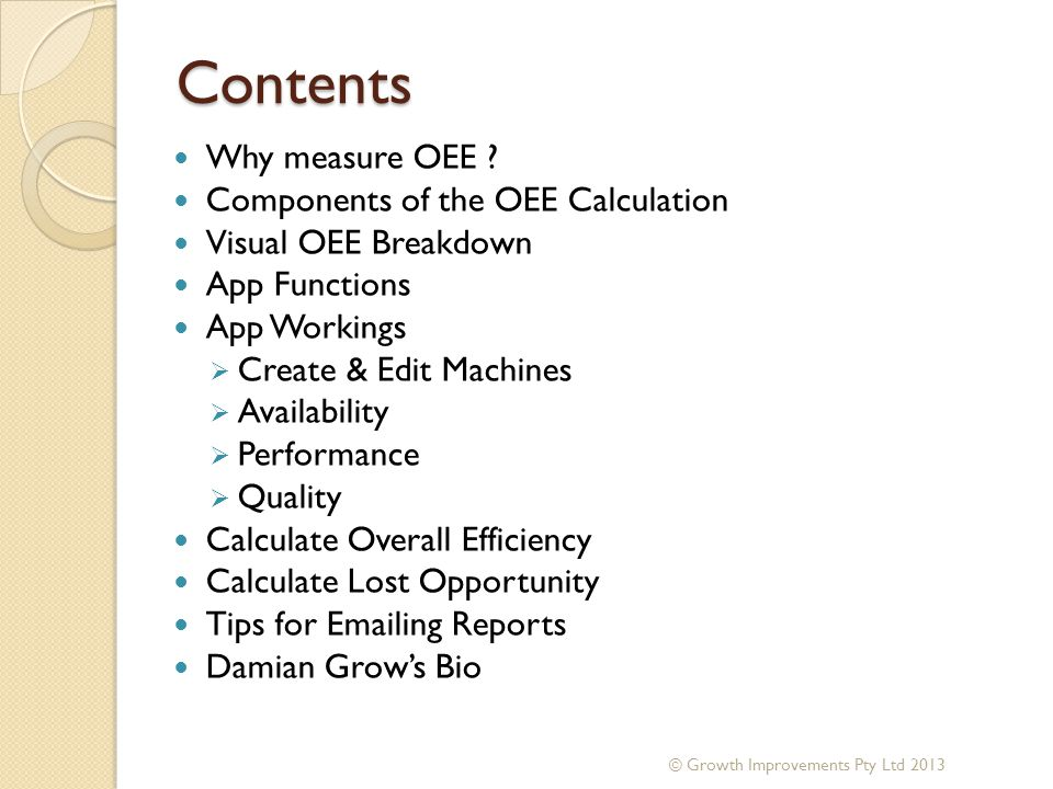 Contents Why measure OEE ? Components of the OEE Calculation Visual OEE Breakdown App Functions App Workings  Create & Edit Machines  Availability 