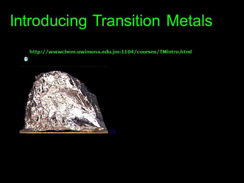 http://wwwchem.uwimona.edu.jm:1104/courses/TMintro.html Introducing Transition Metals Cr